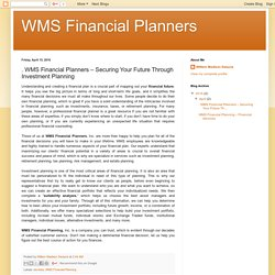 WMS Financial Planners: . WMS Financial Planners – Securing Your Future Through Investment Planning