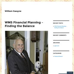WMS Financial Planning – Finding the Balance – William Swayne