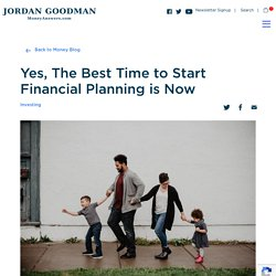 Yes, The Best TIme to Start Financial Planning is Now