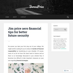Jim price aero financial tips for better future security – JamesPrice