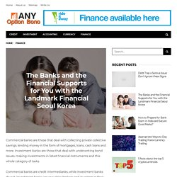 The Banks and the Financial Supports for You with the Landmark Financial Seoul Korea – Any Option Bono