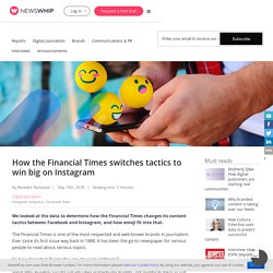 How the Financial Times switches tactics to win big on Instagram