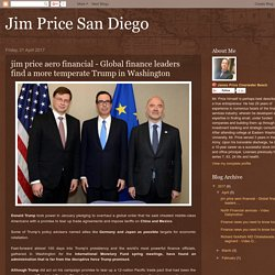 Jim Price San Diego: jim price aero financial - Global finance leaders find a more temperate Trump in Washington