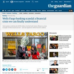 Wells Fargo banking scandal a financial crisis we can finally understand