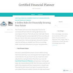 6 Golden Rules for Financially Securing Your Future – Certified Financial Planner