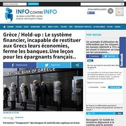 Grèce / Hold-up : Le système financier, incapable de restituer aux Grecs leurs économies, ferme les banques.Une leçon pour les épargnants français..
