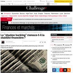 """Le """"shadow banking"""" menace-t-il la stabilité financière ? Challenges 01/10/14"""