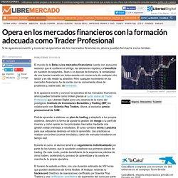 Opera en los mercados financieros con la formaci�n adecuada como Trader Profesional
