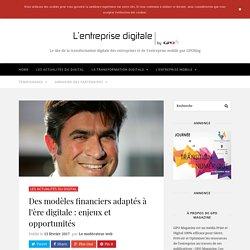 Des modèles financiers adaptés à l'ère digitale : enjeux et opportunités - Entreprise Digitale