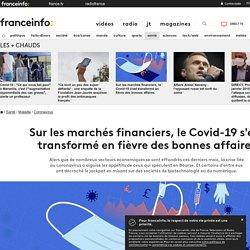 Sur les marchés financiers, le Covid-19 s'est transformé en fièvre des bonnes affaires