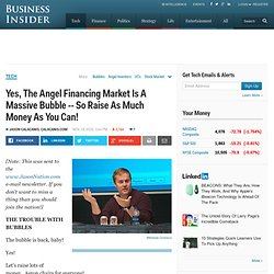 Yes, The Angel Financing Market Is A Massive Bubble