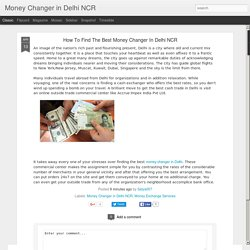 Money Changer in Delhi NCR: How To Find The Best Money Changer In Delhi NCR