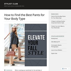 How to Find the Best Pants for Your Body Type – Stylist Club