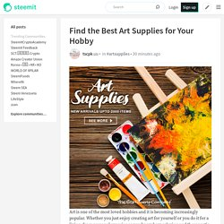 Find the Best Art Supplies for Your Hobby
