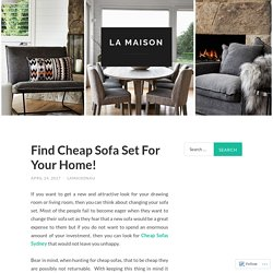 Find Cheap Sofa Set For Your Home!