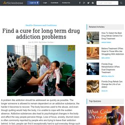 Find a cure for long term drug addiction problems