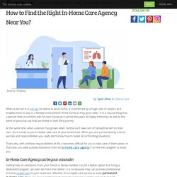 How to Find the Right In-Home Care Agency Near You?