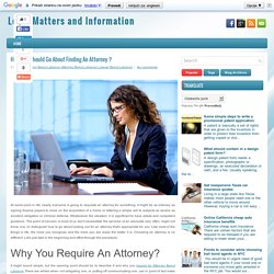 How You Should Go About Finding An Attorney ? ~ Legal Matters and Information