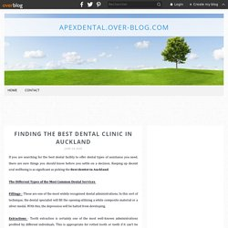 Finding the Best Dental clinic in Auckland - apexdental.over-blog.com