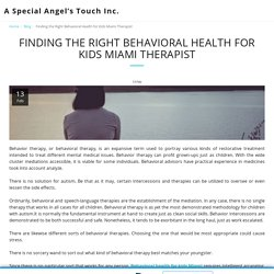 Finding the Right Behavioral Health for Kids Miami Therapist - A Special Angel's Touch Inc.