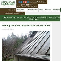 Finding the Best Gutter Guard for Your Roof