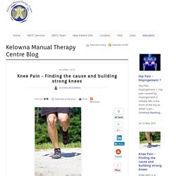 Knee Pain - Finding the cause and building strong knees - Kelowna Manual Therapy Centre Blog - Kelowna Manual Therapy Clinic