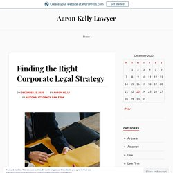 Finding the Right Corporate Legal Strategy – Aaron Kelly Lawyer