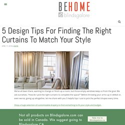 5 Design Tips For Finding The Right Curtains To Match Your Style - Blindsgalore Blog