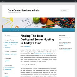 Finding The Best Dedicated Server Hosting in Today's Time