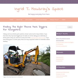 Finding The Right Theme Park Diggers For Youngsters