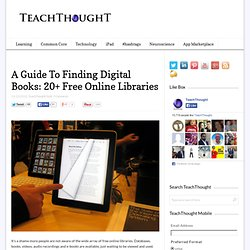 A Guide To Finding Digital Books: 20+ Free Online Libraries