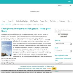 Finding Home: Immigrants and Refugees in 7 Middle-grade Novels - From the Mixed-Up Files...