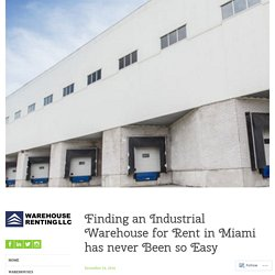 Finding an Industrial Warehouse for Rent in Miami has Never Been so Easy