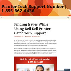 Finding Issues While Using Dell Dell Printer: Catch Tech Support