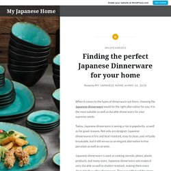 Finding the perfect Japanese Dinnerware for your home