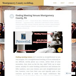 Finding Meeting Venues Montgomery County, PA – Montgomery County wedding.