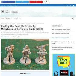 Finding the Best 3D Printer for Miniatures: A Complete Guide [2018] - 3D Print Manual