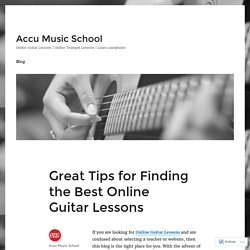 Great Tips for Finding the Best Online Guitar Lessons