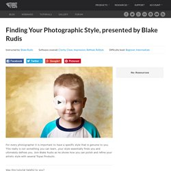 Finding Your Photographic Style, presented by Blake Rudis