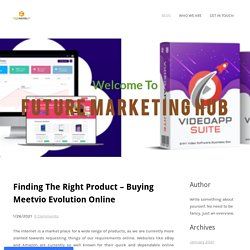Finding The Right Product – Buying Meetvio Evolution Online