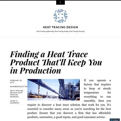 Finding a Heat Trace Product That'll Keep You in Production