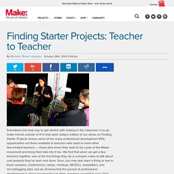 Finding Starter Projects: Teacher to Teacher