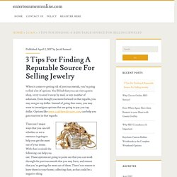 3 Tips For Finding A Reputable Source For Selling Jewelry