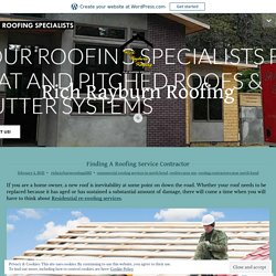 Finding A Roofing Service Contractor – Rich Rayburn Roofing