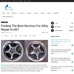 Finding The Best Services For Alloy Repair In UK?