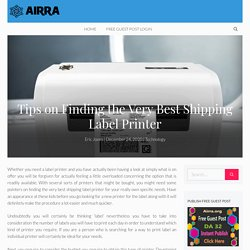 Tips on Finding the Very Best Shipping Label Printer