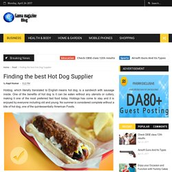 Finding the best Hot Dog Supplier - Ganna Magazine Blog