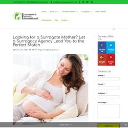 Looking for a Surrogate Mother? Let a Surrogacy Agency Lead You to the Perfect Match
