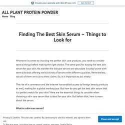 Finding The Best Skin Serum – Things to Look for – ALL PLANT PROTEIN POWDER
