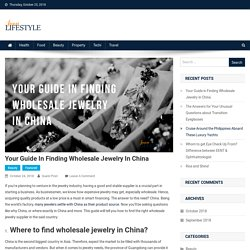 Your Guide in Finding Wholesale Jewelry in China – Juan Lifestyle